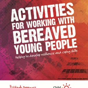 Activities for bereaved young people: helping to develop resilience and coping skills (book)